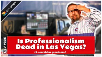 Is Professionalism Dead in Vegas? (A search for greatness) – LiLV #335